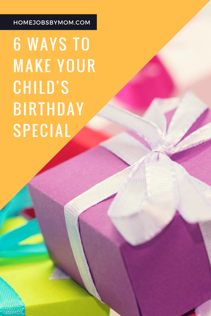 6 Ways To Make Your Child's Birthday Special