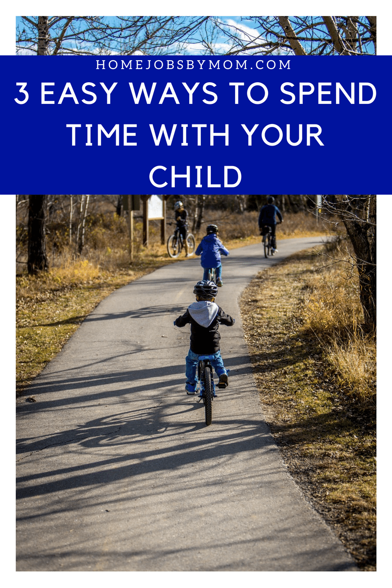 3 Easy Ways To Spend Time With Your Child