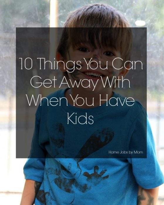 10 Things You Can Get Away With When You Have Kids