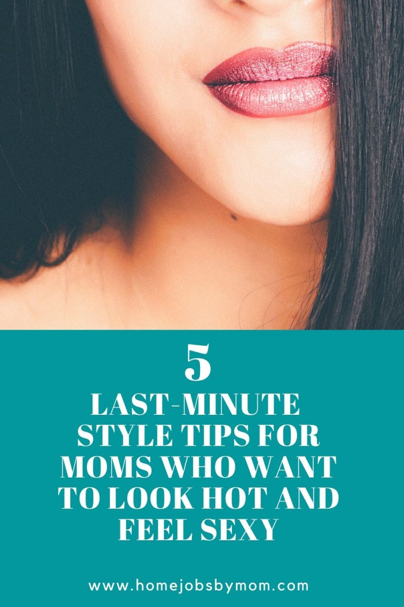 Last-MinuteStyle Tips for Moms Who Want to Look Hot and Feel Sexy