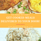 Too Busy To Cook? Get Cooked Meals Delivered To Your Door!
