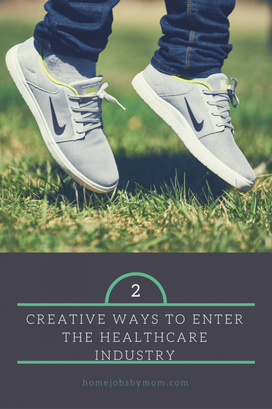 Creative Ways to Enter the Healthcare Industry