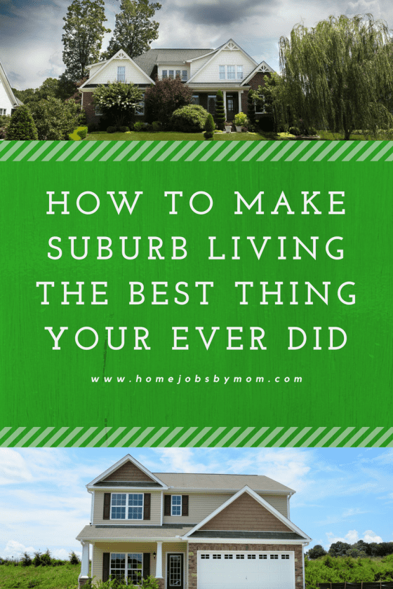 How To Make Suburb Living The Best Thing Your Ever Did