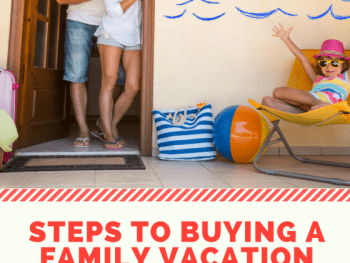 Steps To Buying a Family Vacation Home