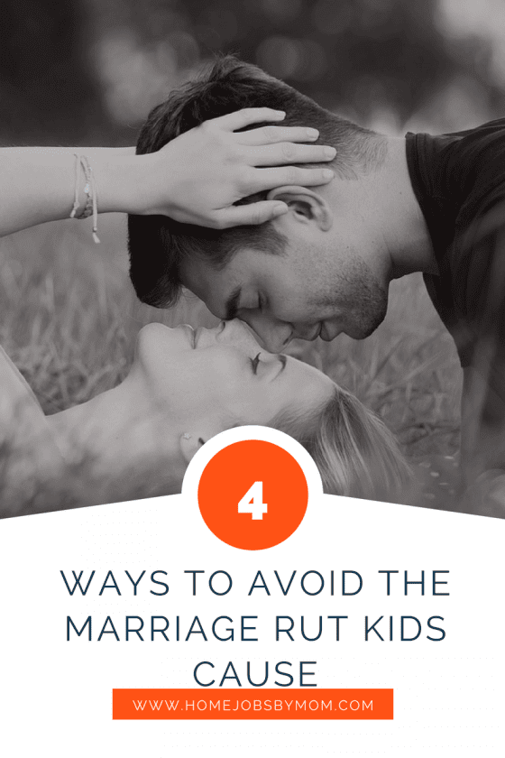 4 Ways To Avoid The Marriage Rut Kids Cause