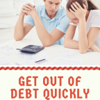get out of debt quick, get out of debt quickly, get out of debt quick tips, get out of debt quick extra money, get out of debt quick frugal living, get out of debt quick ideas, get out of debt quick budget, get out of debt, get out of debt plan, get out of debt fast, how to get out of debt, get out of debt snowball, get out of debt tips, ways to get out of debt