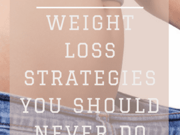 Weight Loss Strategies, weight loss strategies tips, Weight Loss, weight loss tips, bad Ways to lose weight, bad Ways to lose weight diet, bad Ways to lose weight exercise