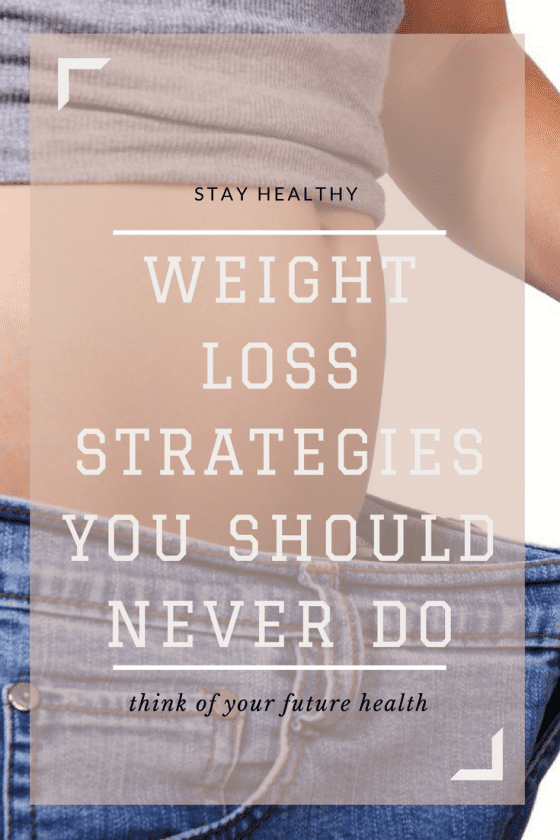 Weight Loss Strategies You Should Never Do