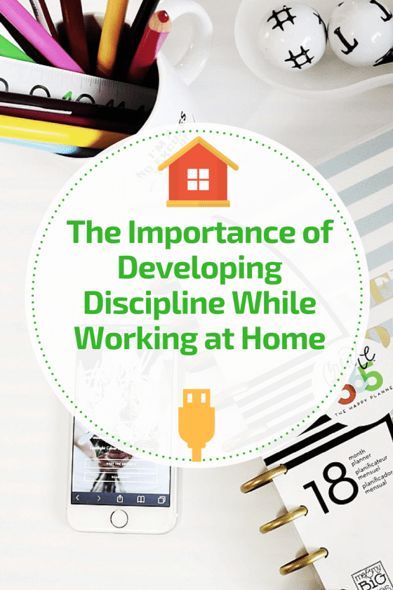 The Importance of Developing Discipline While Working at Home