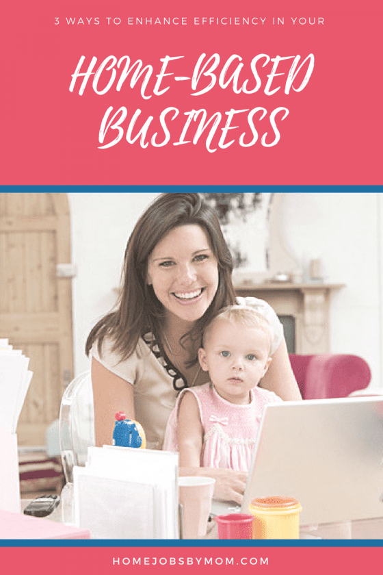 3 Ways to Enhance Efficiency in Your Home-Based Business