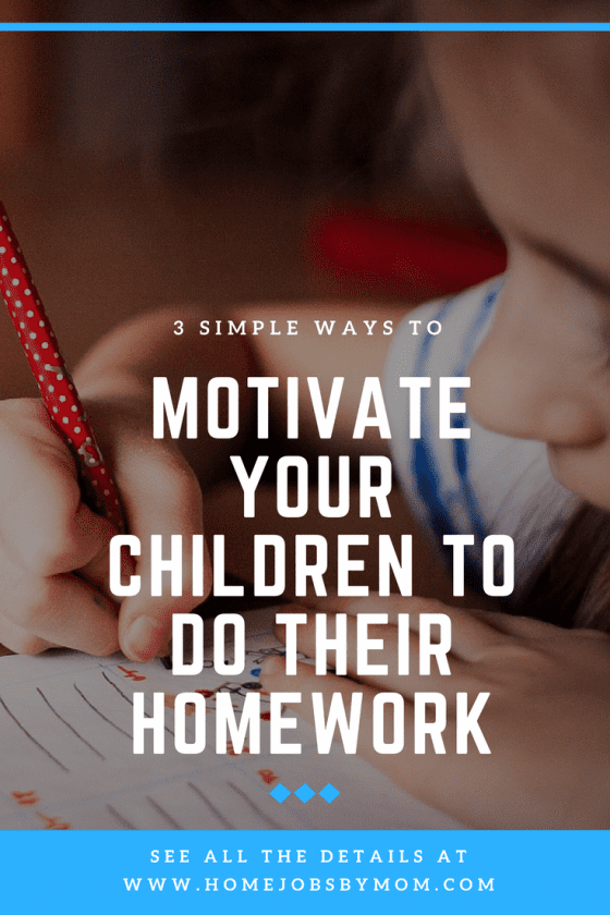 3 Simple Ways To Motivate Your Children To Do Their Homework