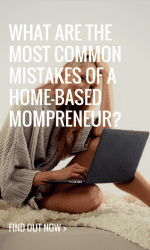 What Are The Most Common Mistakes Of A Home-Based Mompreneur?