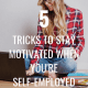Tricks to Stay Motivated When You're Self-Employed