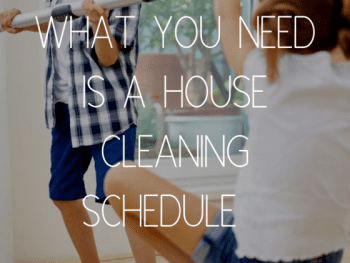 house cleaning, house cleaning schedule, when to clean the house