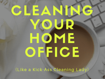 cleaning lady, cleaning your home office