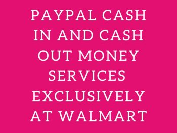 Enjoying Financial Flexibility With PayPal cash in and cash out money services exclusively at Walmart
