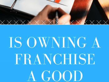 Is Owning a Franchise a Good Idea_