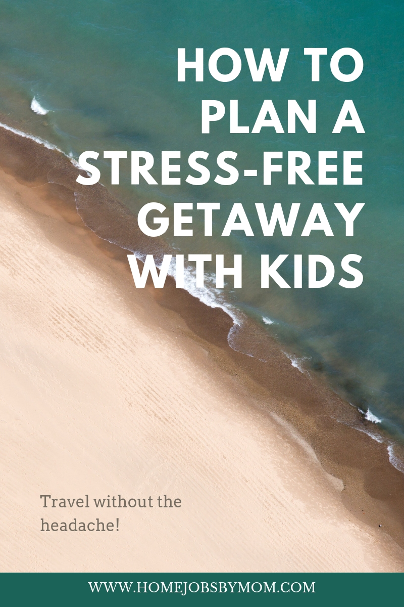 How To Plan A Stress-Free Getaway With Kids