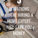 Situations Where Hiring A Home Expert Will Save You Money
