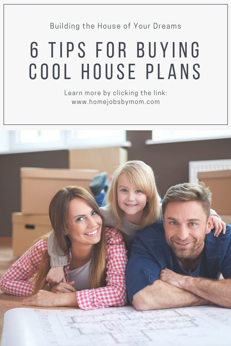 Building the House of Your Dreams: 6 Tips for Buying Cool House Plans