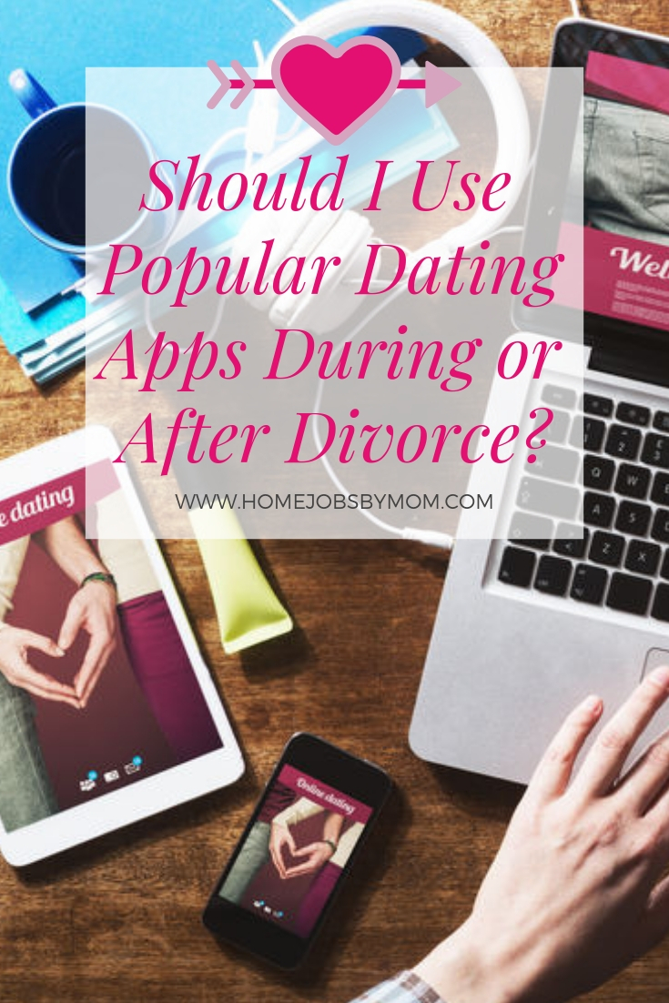 Should I Use Popular Dating Apps During or After Divorce_