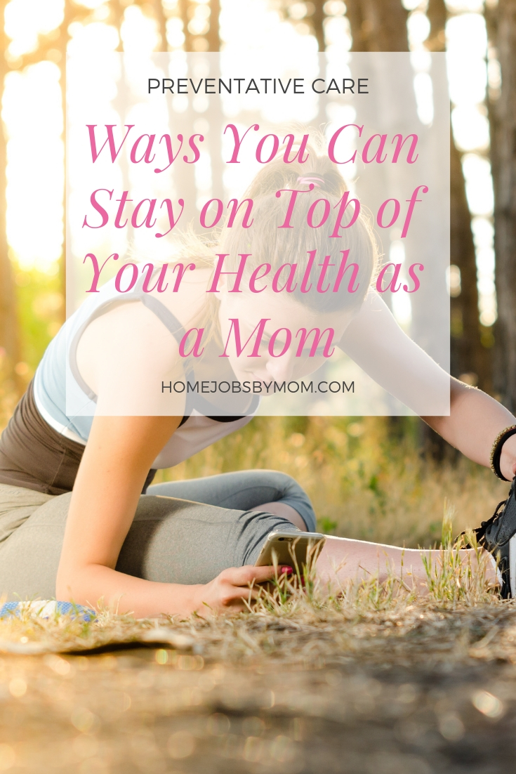 Preventive Care: 3 Ways You Can Stay on Top of Your Health as a Mom