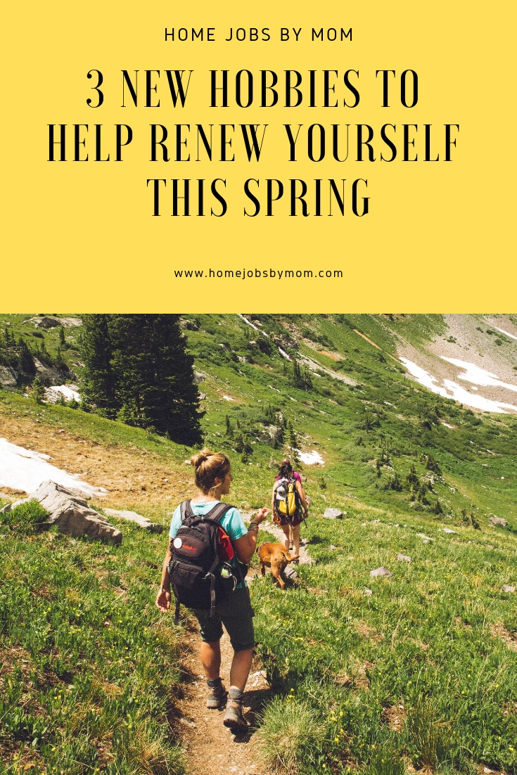 3 New Hobbies to Help Renew Yourself This Spring