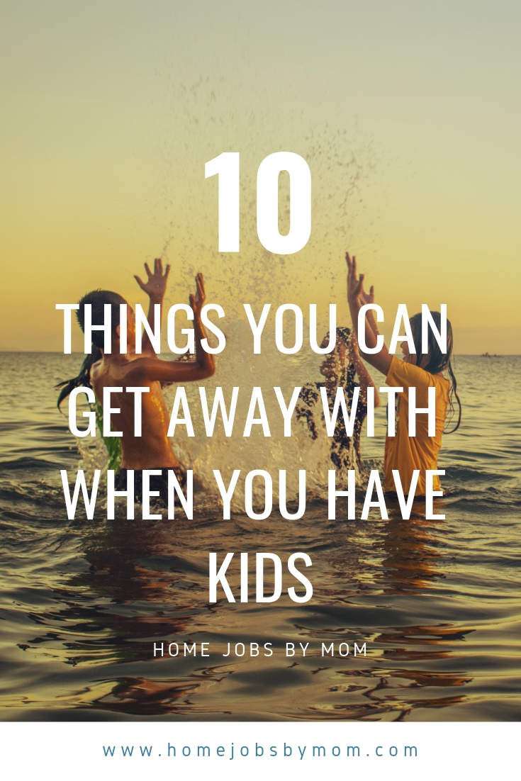 Things You Can Get Away With When You Have Kids