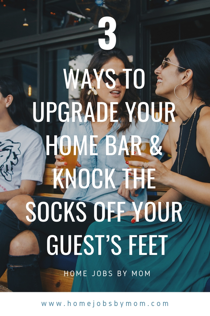 3 Ways to Upgrade Your Home Bar & Knock the Socks Off Your Guest's Feet