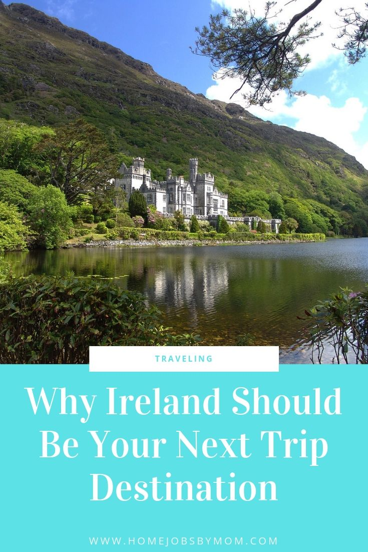 Why Ireland Should Be Your Next Trip Destination