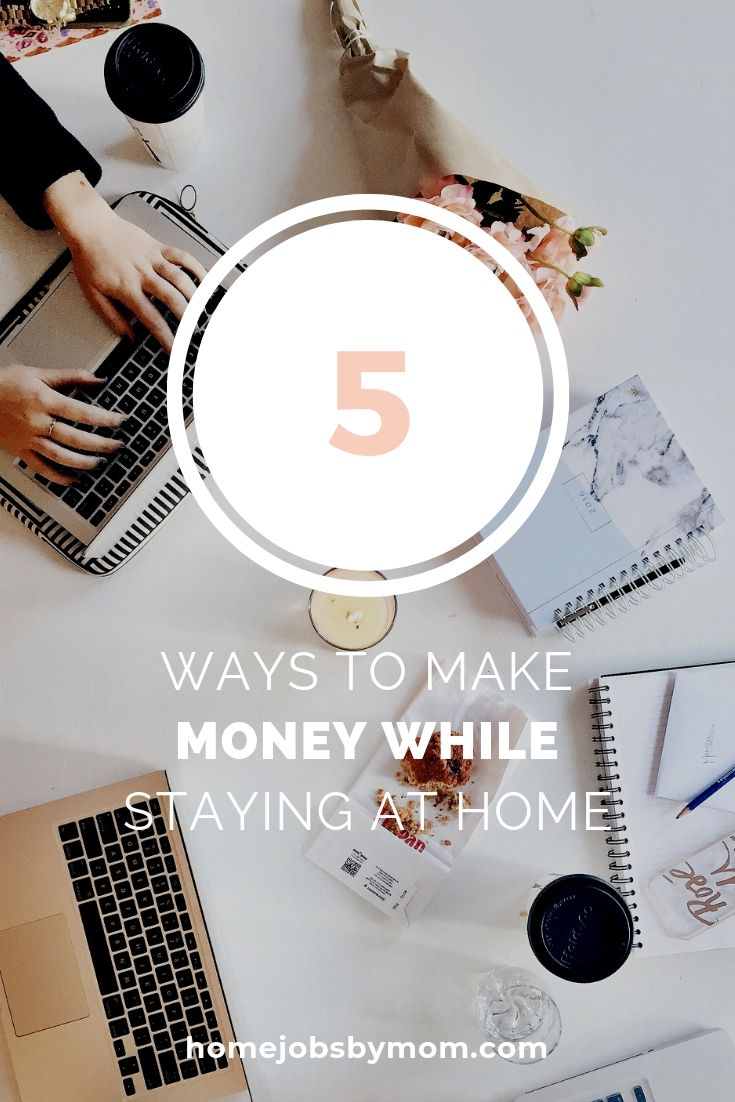 5 Ways To Make Money While Staying At Home