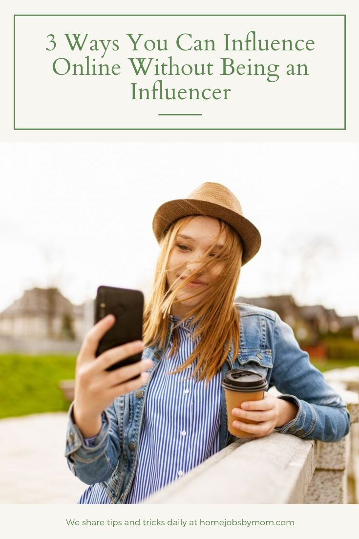 3 Ways You Can Influence Online Without Being an Influencer