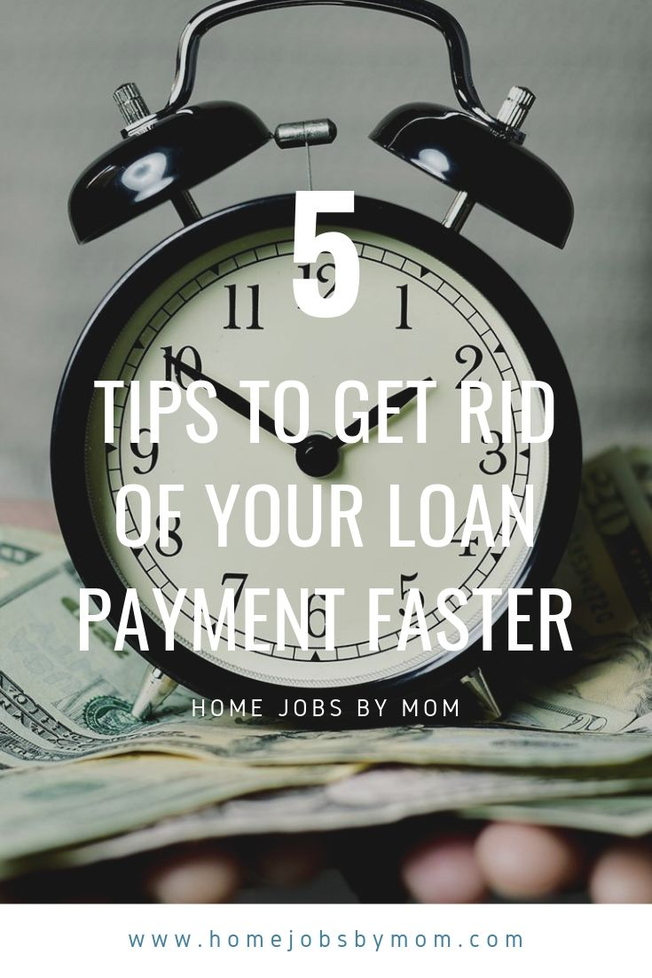 5 Tips to Get Rid of Your Loan Payment Faster