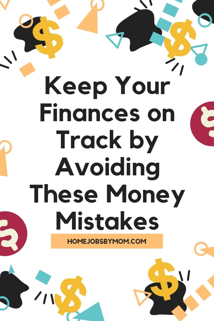 Keep Your Finances on Track by Avoiding These Money Mistakes