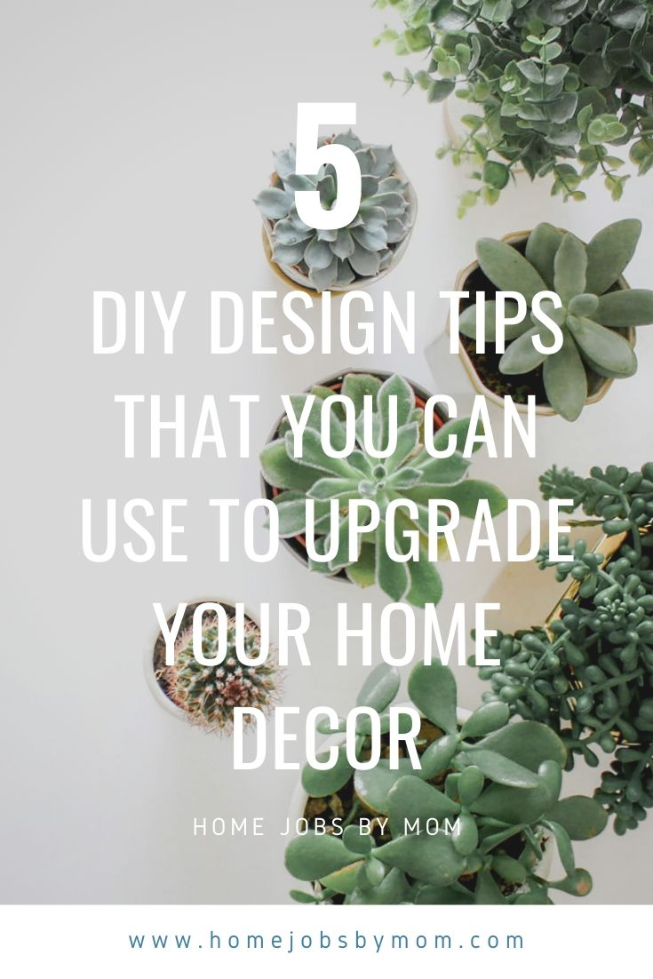 5 DIY Design Tips That You Can Use to Upgrade Your Home Decor