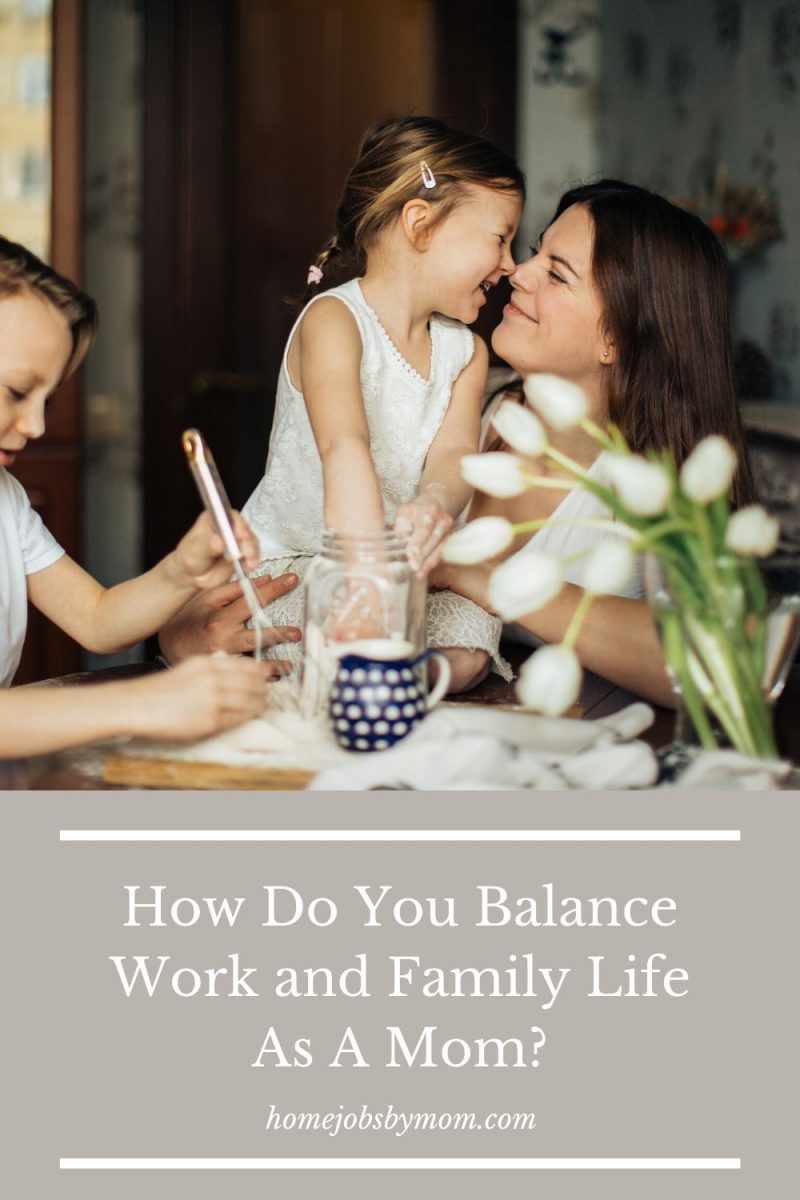 How Do You Balance Work and Family Life As A Mom_