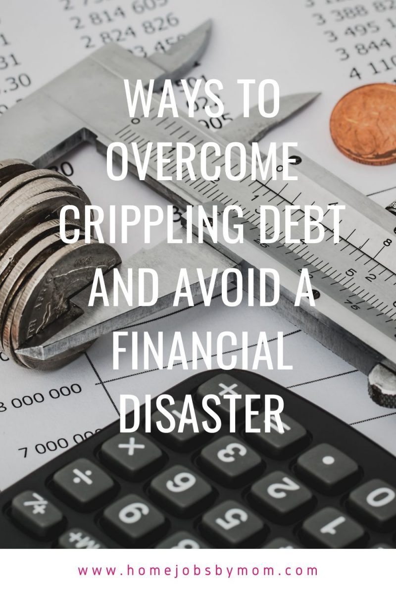 Ways to Overcome Crippling Debt and Avoid a Financial Disaster