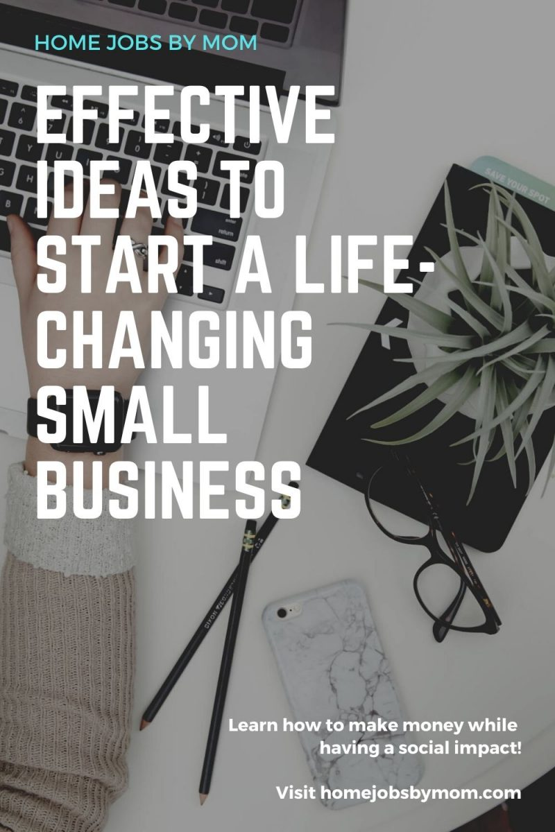Effective Ideas to Start a Life-Changing Small Business