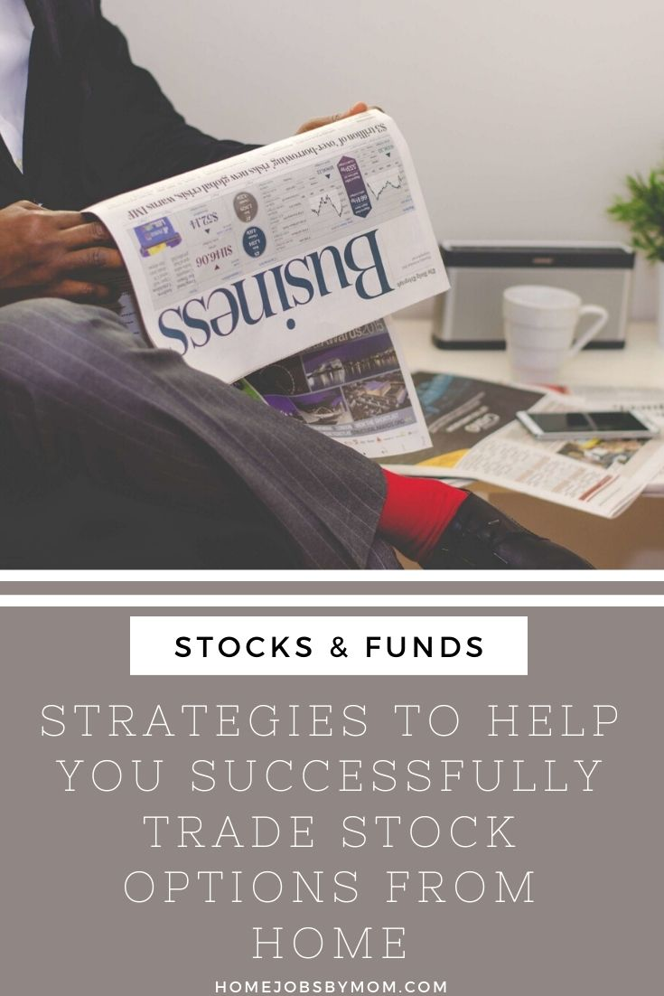 Strategies To Help You Successfully Trade Stock Options From Home
