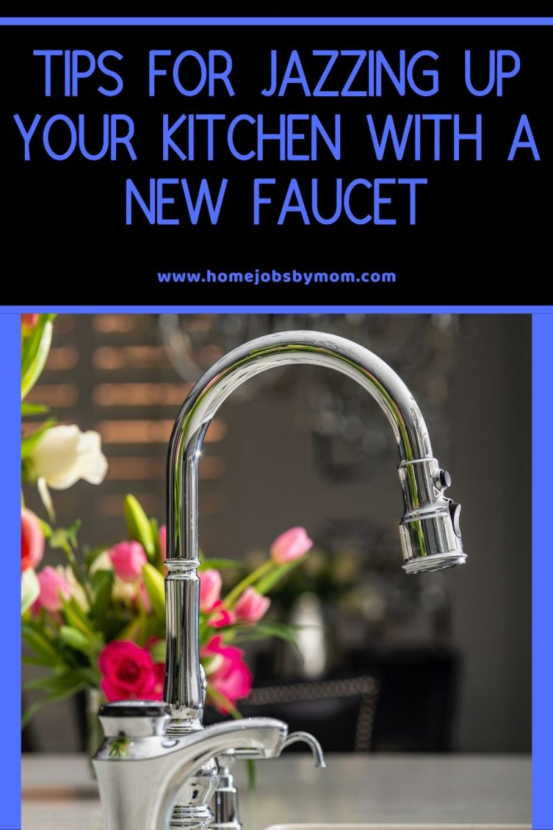 Tips for Jazzing Up Your Kitchen with a New Faucet