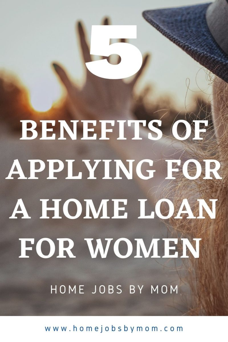 Benefits of Applying for a Home Loan for Women
