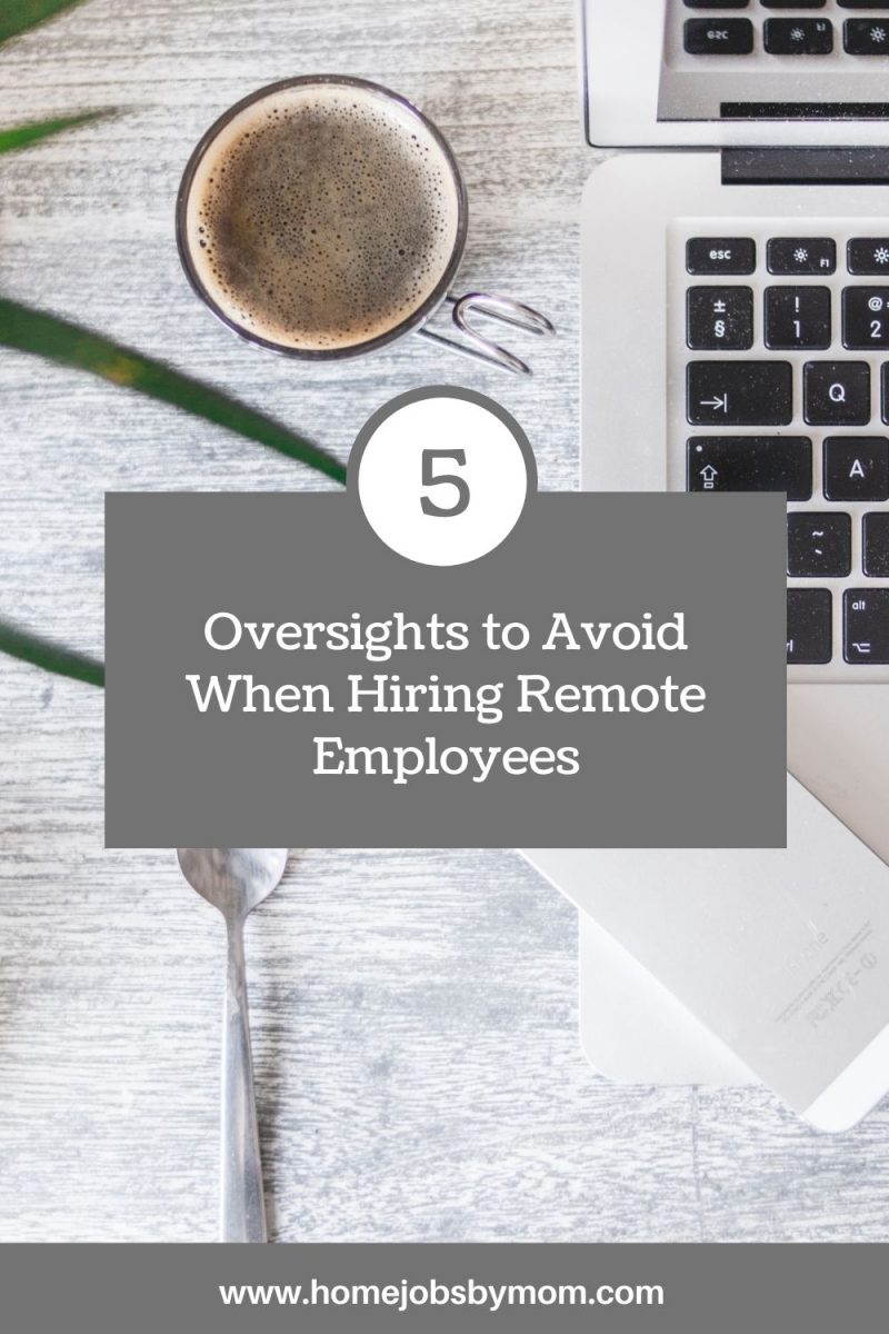 5 Oversights to Avoid When Hiring Remote Employees