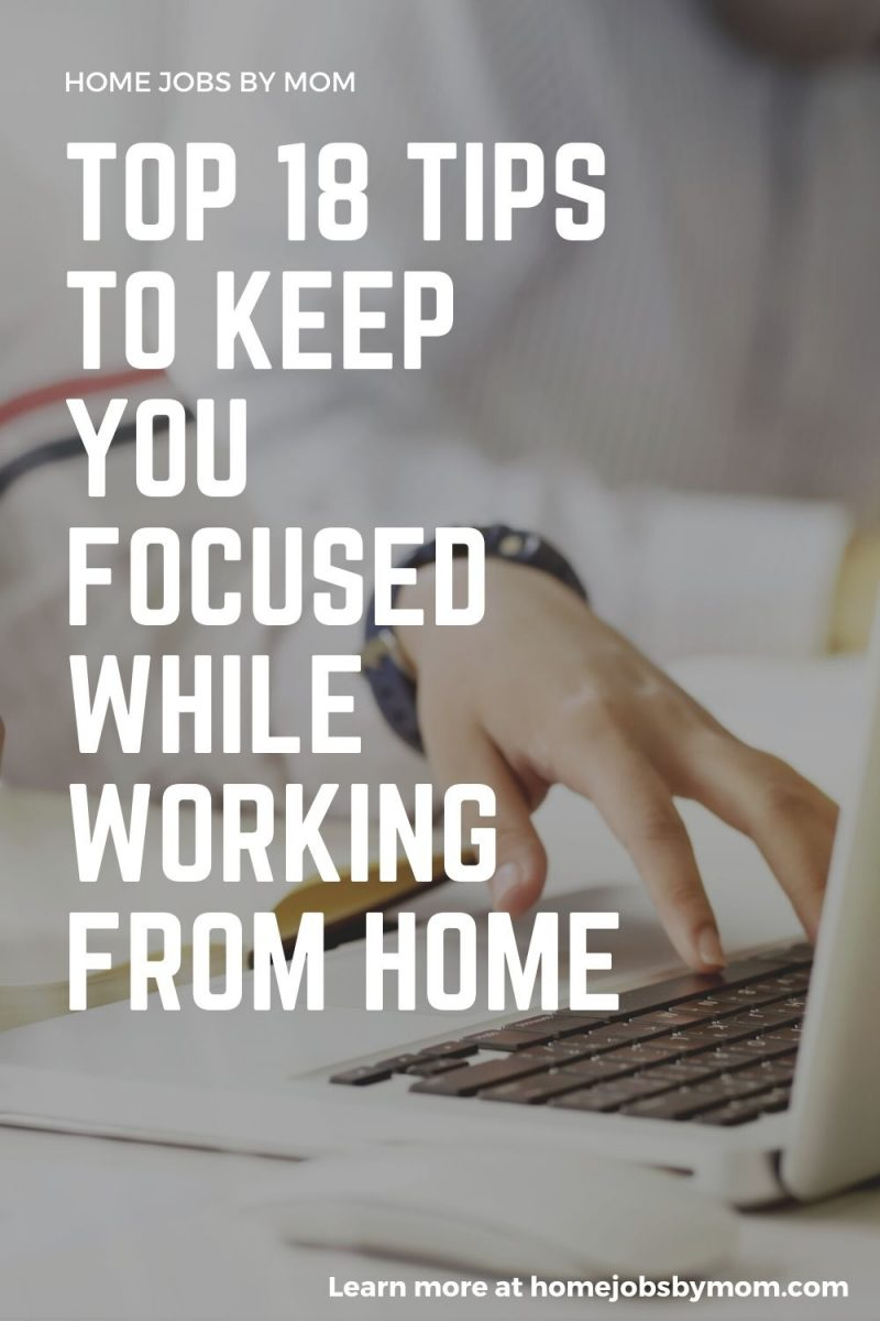 Top 18 Tips to Keep You Focused While Working from Home