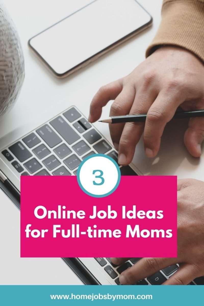3 Online Job Ideas for Full-time Moms