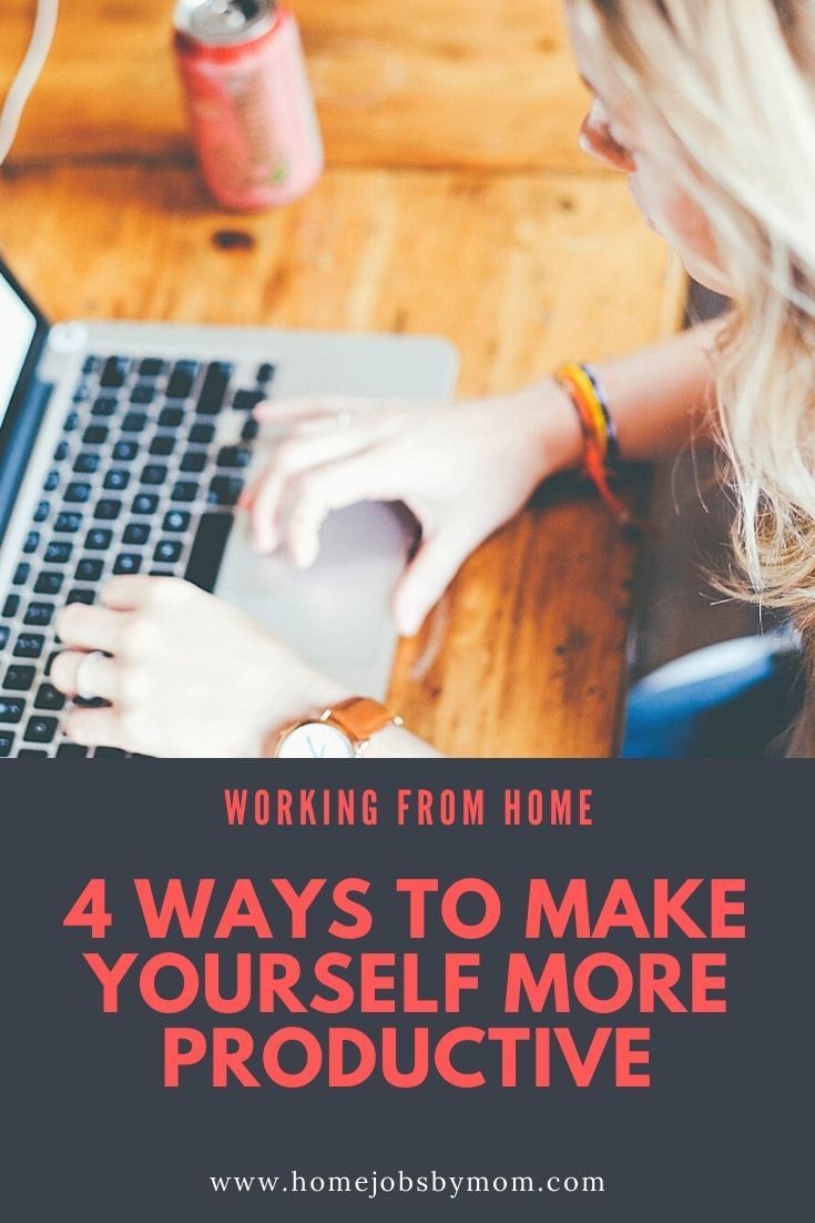 4 Ways To Make Yourself More Productive working from home