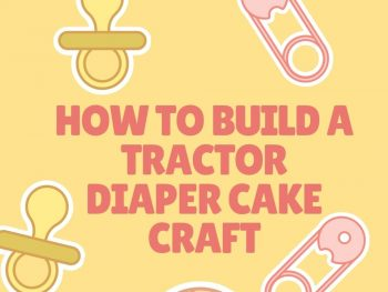 How to Build a Tractor Diaper Cake Craft