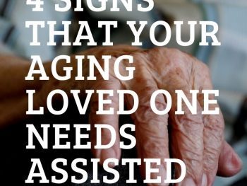 4 Signs That Your Aging Loved One Needs Assisted Living