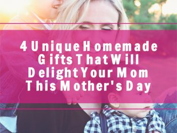 4-Unique-Homemade-Gifts-That-Will-Delight-Your-Mom-This-Mother's-Day