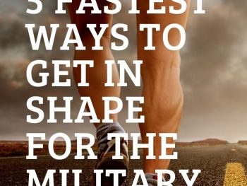 5 Fastest Ways to Get in Shape for the Military