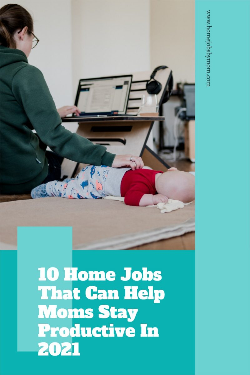 10-Home-Jobs-That-Can-Help-Moms-Stay-Productive-In-2021